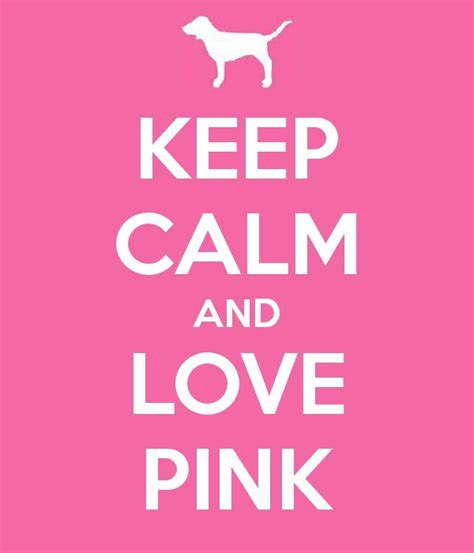 Keep Calm and Love PINK, props to me for making :) #PINK #